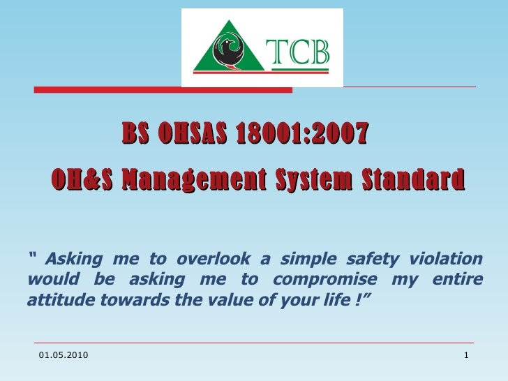 """BS OHSAS 18001:2007  OH&S Management System Standard """"  Asking me to overlook a simple safety violation would be asking me..."""
