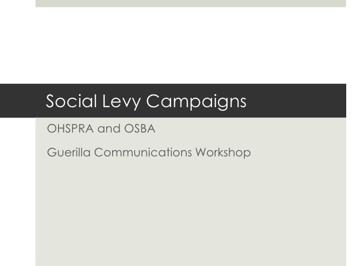 Social Levy Campaigns<br />OHSPRA and OSBA <br />Guerilla Communications Workshop<br />
