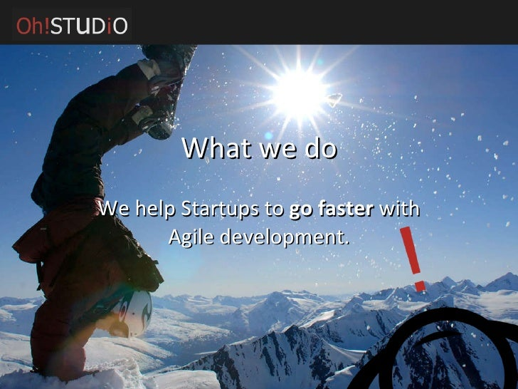 What we do We help Startups to  go faster  with Agile development.