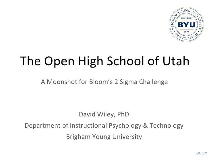 The Open High School of Utah <ul><li>David Wiley, PhD </li></ul><ul><li>Department of Instructional Psychology & Technolog...