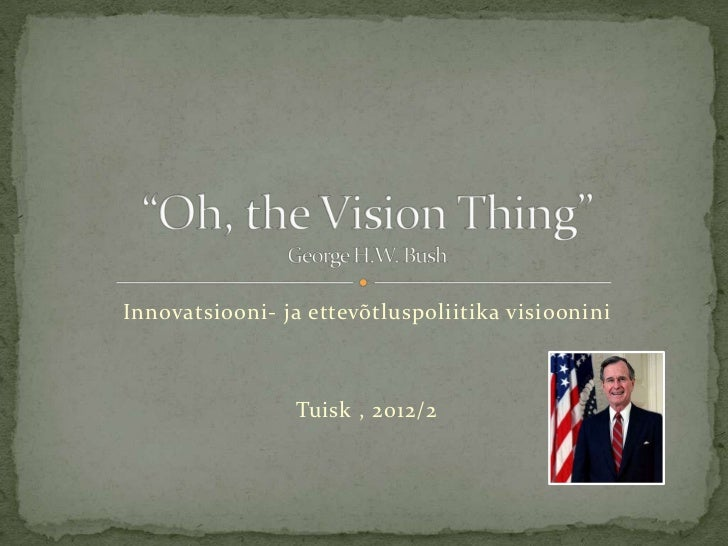 Innovatsiooni- ja ettevõtluspoliitika visioonini                 Tuisk , 2012/2
