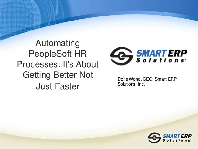 Automating PeopleSoft HR Processes--It's Not Just About Getting Faster but Getting Better