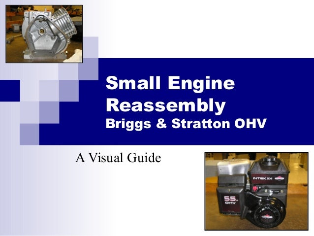 Small Engine Reassembly Briggs & Stratton OHV A Visual Guide
