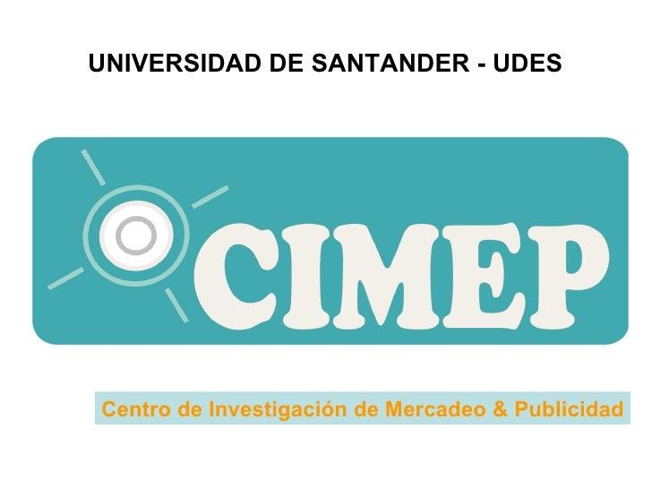 Centro de Investigación de Mercadeo & Publicidad UNIVERSIDAD DE SANTANDER - UDES