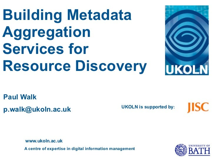 Building MetadataAggregationServices forResource DiscoveryPaul Walk                                                     UK...