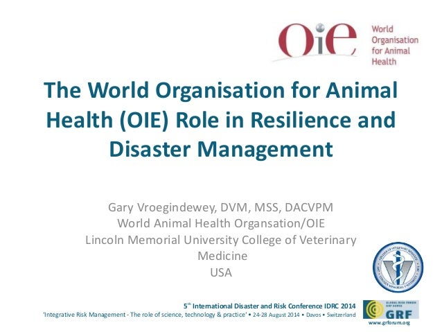 The World Organisation for Animal  Health (OIE) Role in Resilience and  5th International Disaster and Risk Conference IDR...