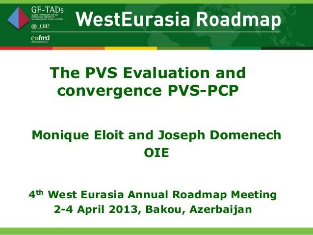 The PVS Evaluation and    convergence PVS-PCPMonique Eloit and Joseph Domenech                OIE4th West Eurasia Annual R...