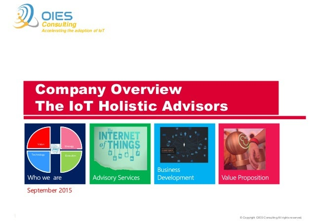 © Copyright OIES Consulting All rights reserved.1 Consulting Accelerating the adoption of IoT September 2015 Company Overv...