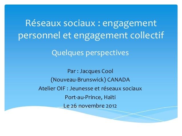 Réseaux sociaux : engagementpersonnel et engagement collectif         Quelques perspectives                Par : Jacques C...