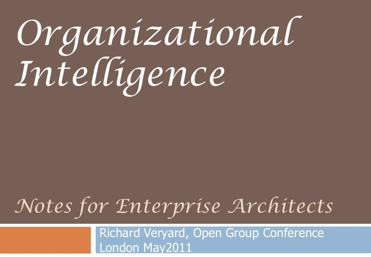 Notes for Enterprise Architects<br />Richard Veryard, Open Group Conference London May2011<br />Organizational Intelligenc...