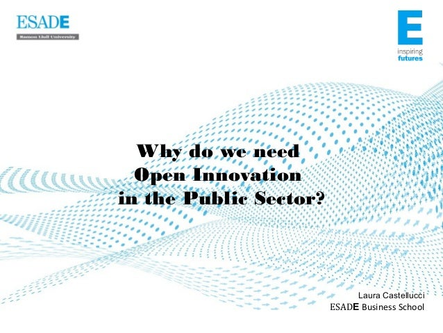 Why do we need  Open Innovationin the Public Sector?                              Laura Castellucci                       ...