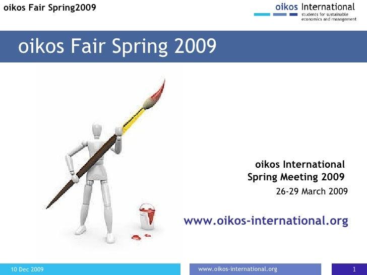 oikos Fair Spring 2009 oikos Fair Spring2009 oikos International  Spring Meeting 2009  26-29 March 2009 www.oikos-internat...