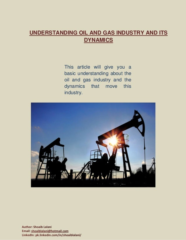 UNDERSTANDING OIL AND GAS INDUSTRY AND ITS DYNAMICS This article will give you a basic understanding about the oil and gas...