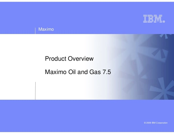Maximo  Product Overview  Maximo Oil and Gas 7.5                           © 2009 IBM Corporation