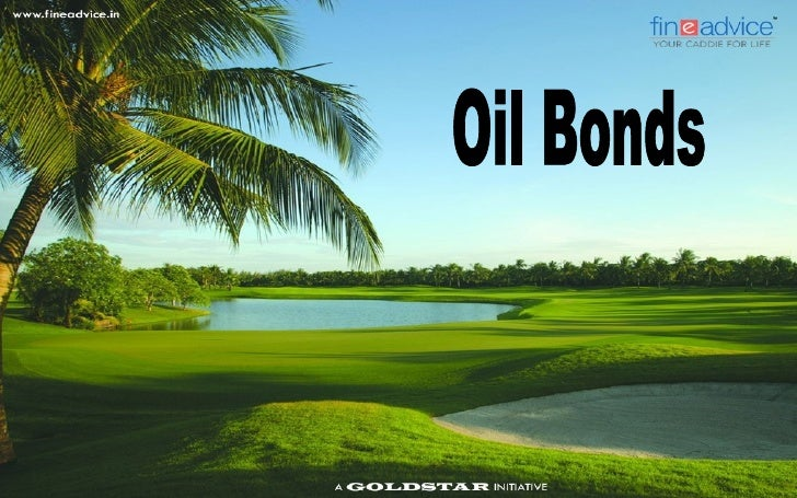 The Story of Oil Bonds   The most talked about subject these days is whether petrol prices will rise even further    or n...