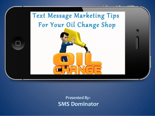 Text Message Marketing TipsFor Your Oil Change ShopPresented By:SMS Dominator