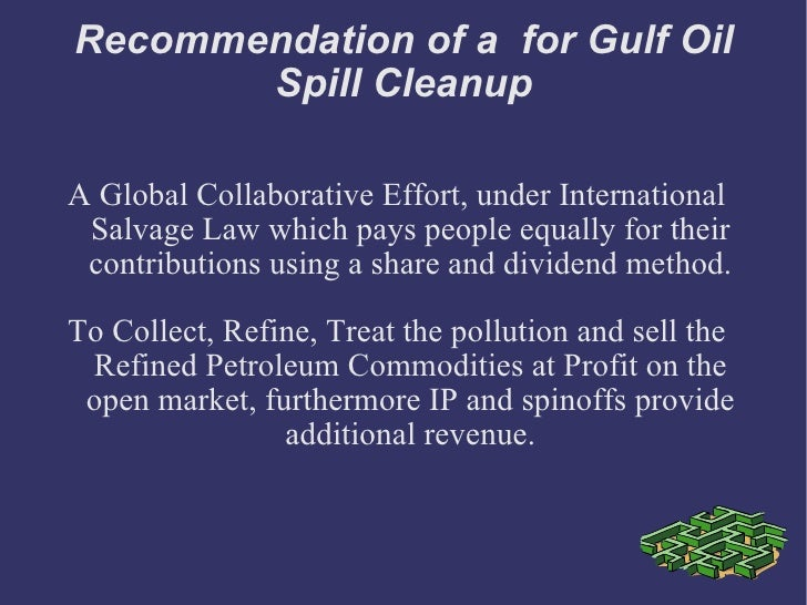 Recommendation of a  for Gulf Oil Spill Cleanup A Global Collaborative Effort, under International Salvage Law which pays ...