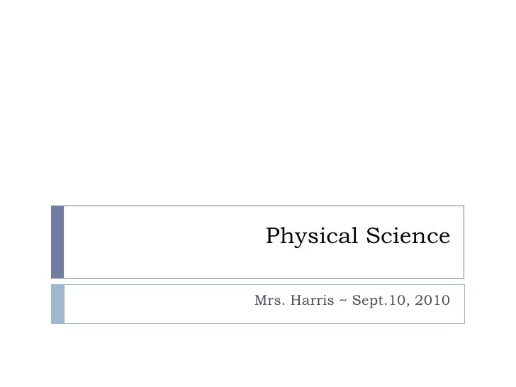 Physical Science<br />Mrs. Harris ~ Sept.10, 2010<br />