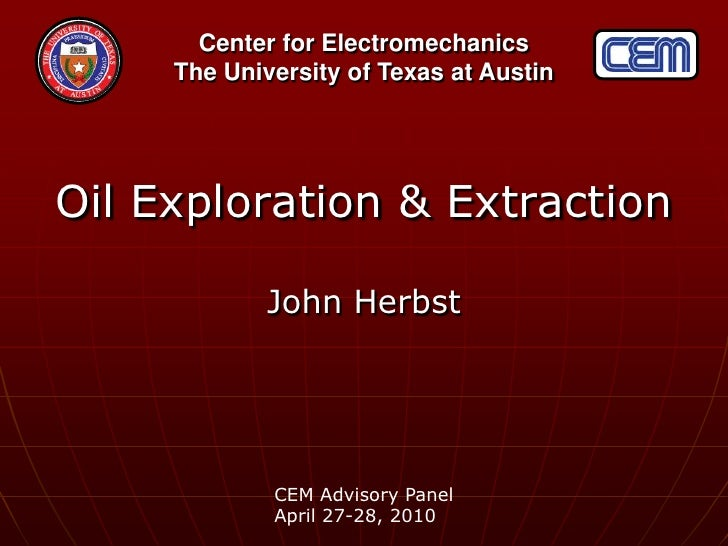 Oil Exploration & Extraction<br />John Herbst<br />CEM Advisory Panel<br />April 27-28, 2010<br />