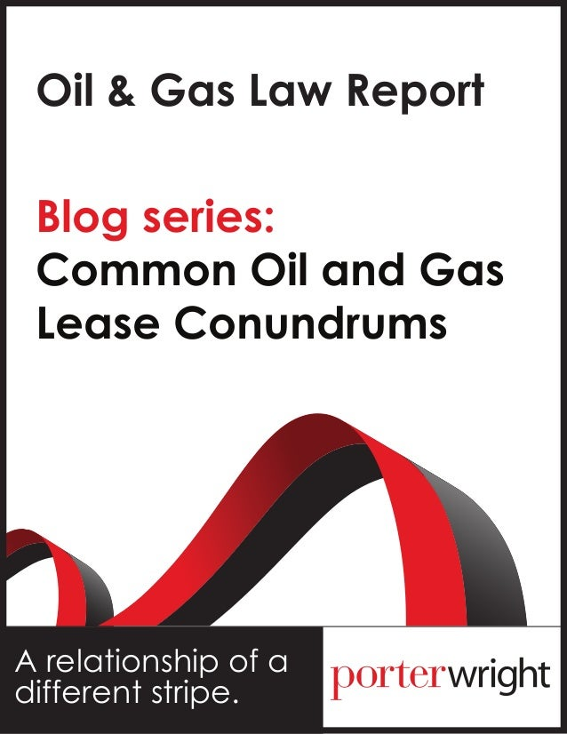 Oil & Gas Law ReportBlog series:Common Oil and GasLease ConundrumsA relationship of adifferent stripe.