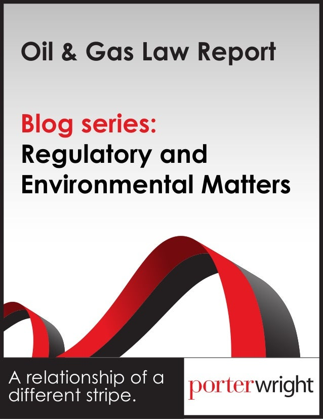 Oil & Gas Law Report Blog series: Regulatory and Environmental MattersA relationship of adifferent stripe.