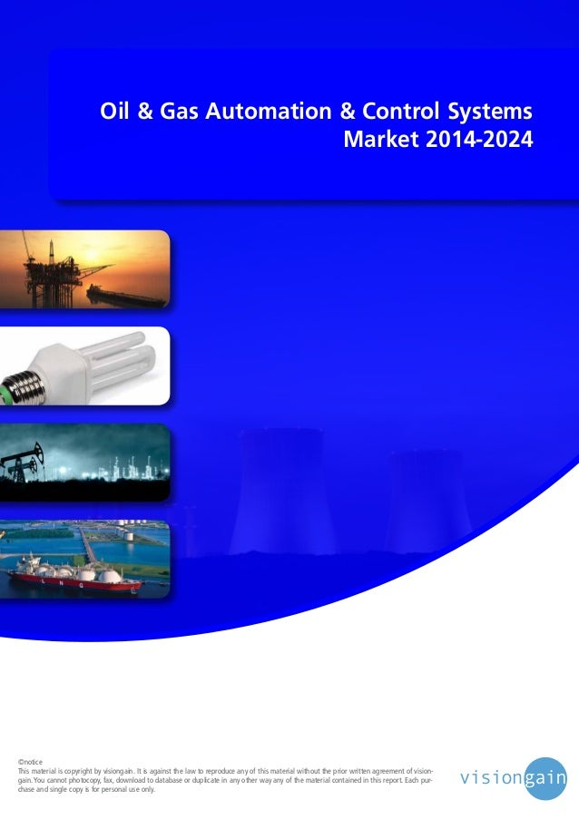 Oil & Gas Automation & Control Systems Market 2014-2024  ©notice This material is copyright by visiongain. It is against t...
