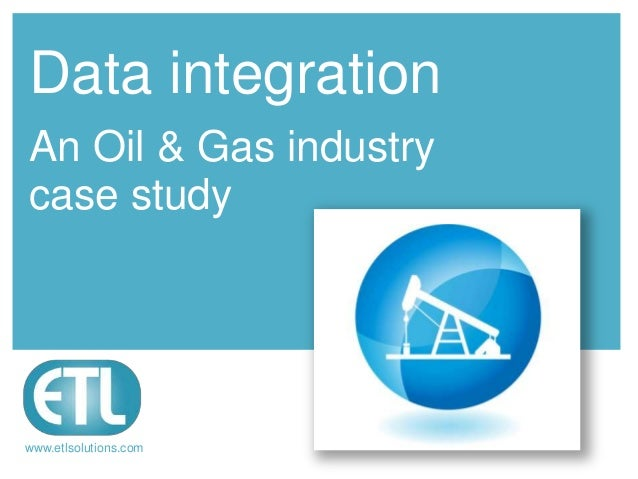 Data integrationAn Oil & Gas industrycase studywww.etlsolutions.com