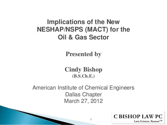 Implications of the NewNESHAP/NSPS (MACT) for theOil & Gas SectorPresented byCindy Bishop(B.S.Ch.E.)1American Institute of...