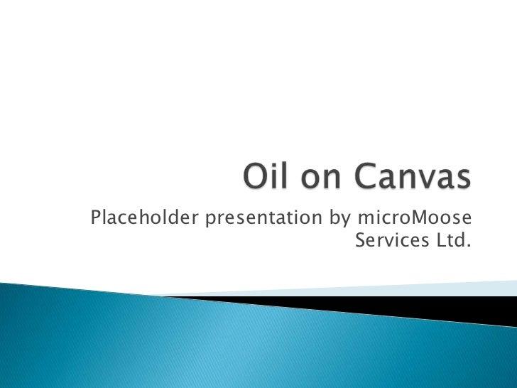 Placeholder presentation by microMoose                            Services Ltd.