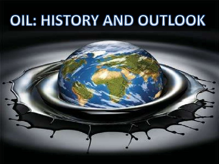 OIL: HISTORY AND OUTLOOK <br />
