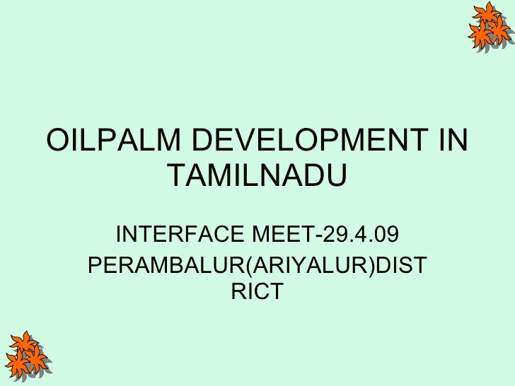 OILPALM DEVELOPMENT IN TAMILNADU INTERFACE MEET-29.4.09 PERAMBALUR(ARIYALUR)DISTRICT