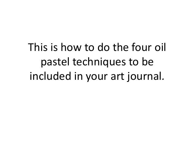 This is how to do the four oil pastel techniques to be included in your art journal.