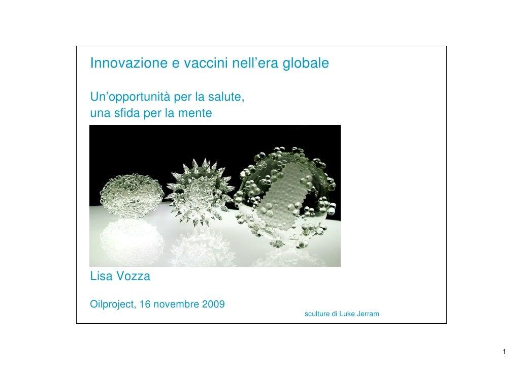 Innovazione e vaccini nell'era globale  Un'opportunità per la salute, una sfida per la mente     Lisa Vozza  Oilproject, 1...