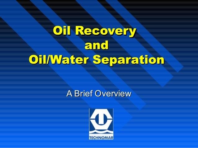 Oil RecoveryOil RecoveryandandOil/Water SeparationOil/Water SeparationA Brief OverviewA Brief Overview