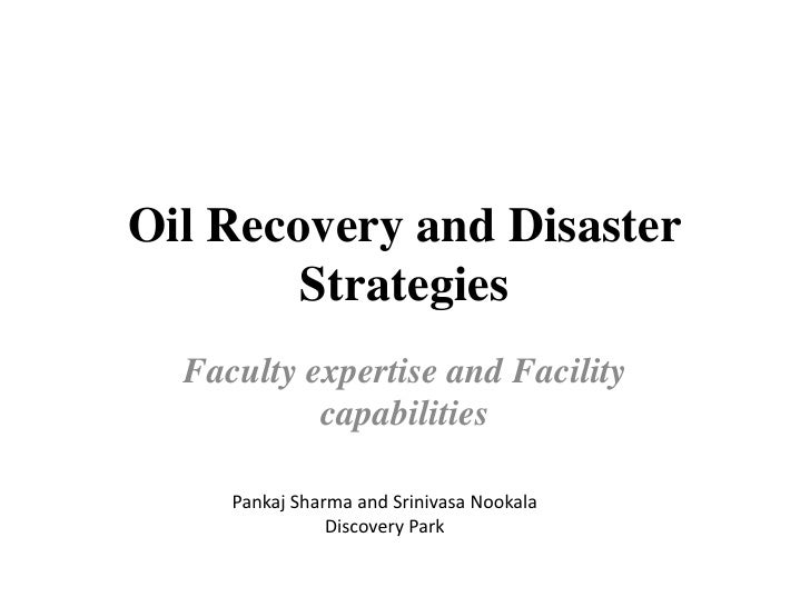 Oil Recovery and Disaster        Strategies  Faculty expertise and Facility           capabilities     Pankaj Sharma and S...