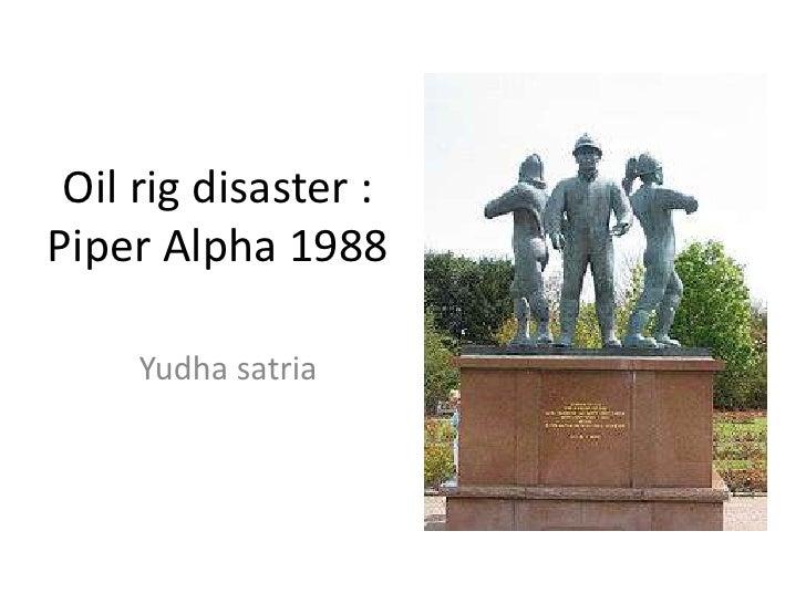 Oil rig disaster :Piper Alpha 1988     Yudha satria
