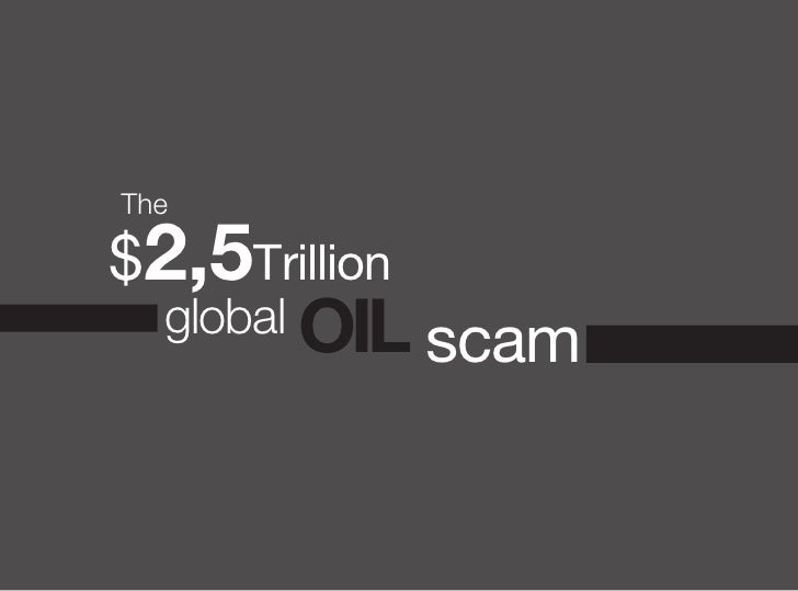 The  $2,5Trillion   global OIL                scam