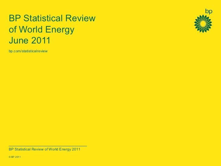 BP Statistical Reviewof World EnergyJune 2011bp.com/statisticalreviewBP Statistical Review of World Energy 2011© BP 2011