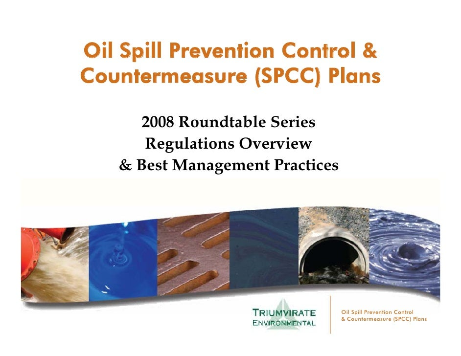 Oil Spill Prevention Control & Countermeasure (SPCC) Plans        2008 Roundtable Series       Regulations Overview    & B...