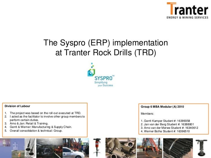 The Syspro (ERP) implementation at Tranter Rock Drills (TRD)<br />Division of Labour<br />The project was based on the rol...