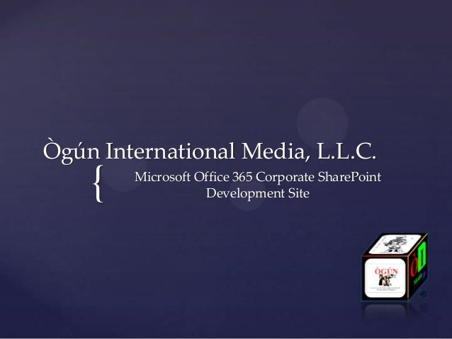 Ògún International Media, L.L.C.    {   Microsoft Office 365 Corporate SharePoint                   Development Site