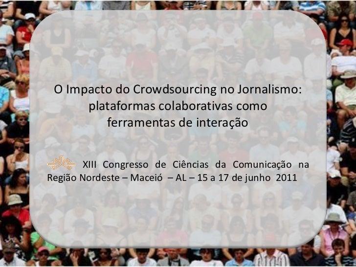 O Impacto do Crowdsourcing no Jornalismo:      plataformas colaborativas como         ferramentas de interação       XIII ...