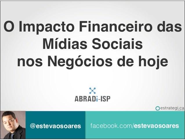 facebook.com/estevaosoares@estevaosoaresO Impacto Financeiro dasMídias Sociaisnos Negócios de hoje