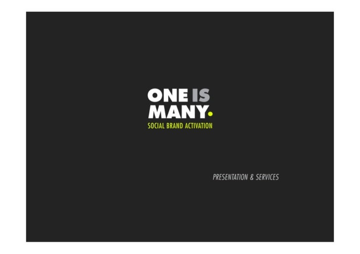 ONE IS MANYIS A GROUP OFSOCIAL MEDIA STRATEGISTS,HELPING BRANDS TO BRINGUP THEIR SOCIALPOTENTIAL.
