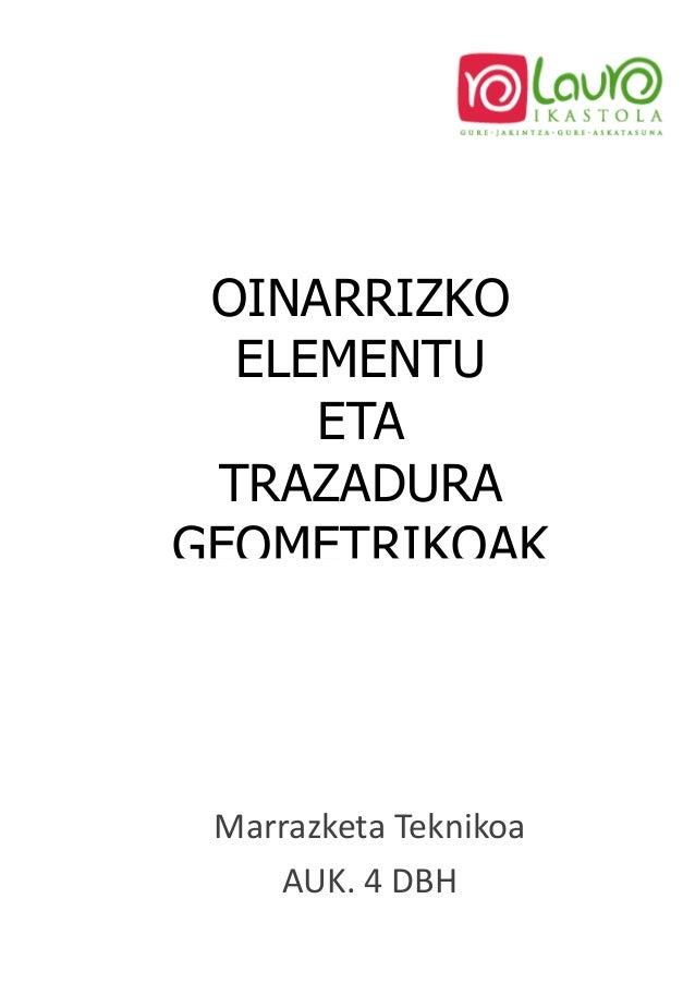 OINARRIZKO  ELEMENTU     ETA TRAZADURAGEOMETRIKOAK Marrazketa Teknikoa    AUK. 4 DBH