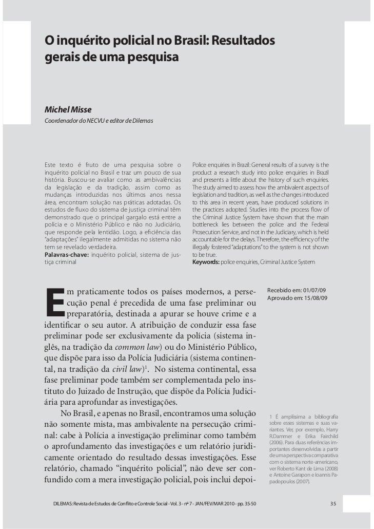 O inquérito policial no Brasil: Resultadosgerais de uma pesquisaMichel MisseCoordenador do NECVU e editor de DilemasEste t...