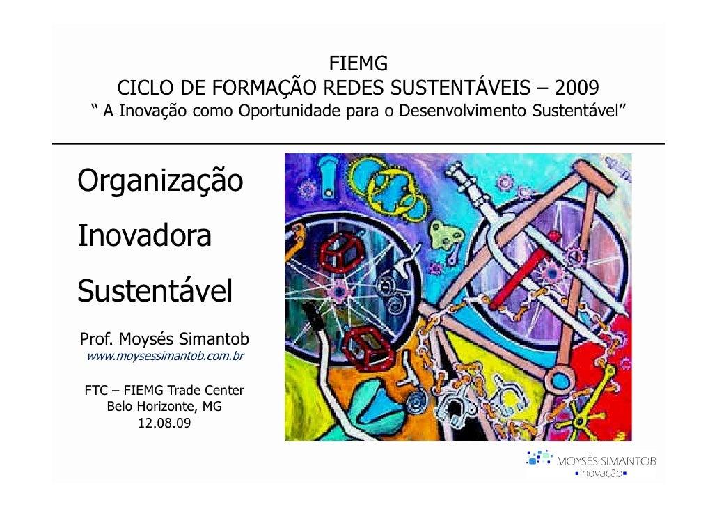 """FIEMG     CICLO DE FORMAÇÃO REDES SUSTENTÁVEIS – 2009  """" A Inovação como Oportunidade para o Desenvolvimento Sustentável"""" ..."""