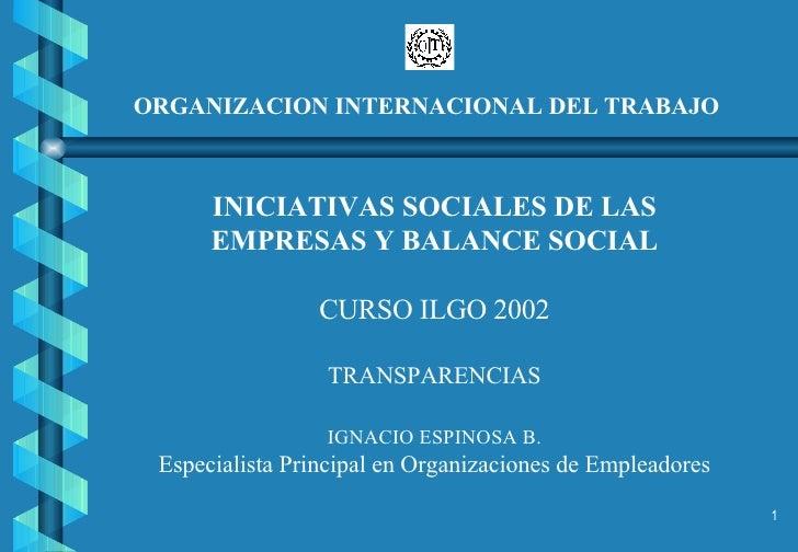 ORGANIZACION INTERNACIONAL DEL TRABAJO INICIATIVAS SOCIALES DE LAS EMPRESAS Y BALANCE SOCIAL CURSO ILGO 2002 TRANSPARENCIA...