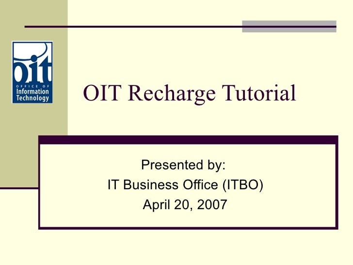 OIT Recharge Tutorial Presented by: