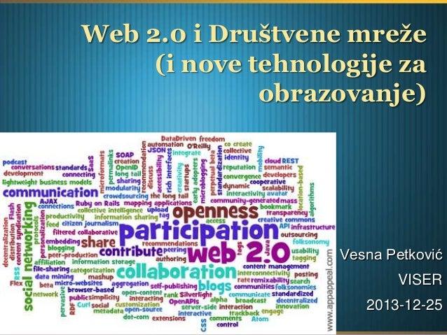 Web 2.0 i Društvene mreže (i nove tehnologije za obrazovanje)  Vesna Petković VISER 2013-12-25